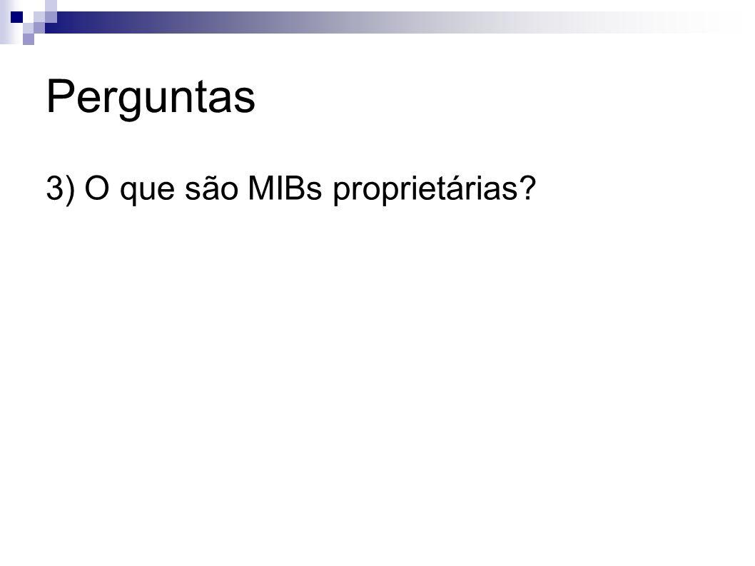 Perguntas 3) O que são MIBs proprietárias?