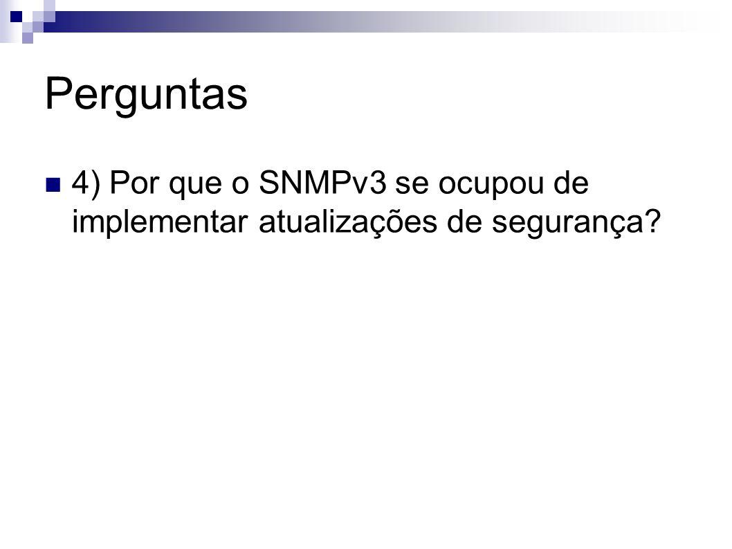 Perguntas 4) Por que o SNMPv3 se ocupou de implementar atualizações de segurança?