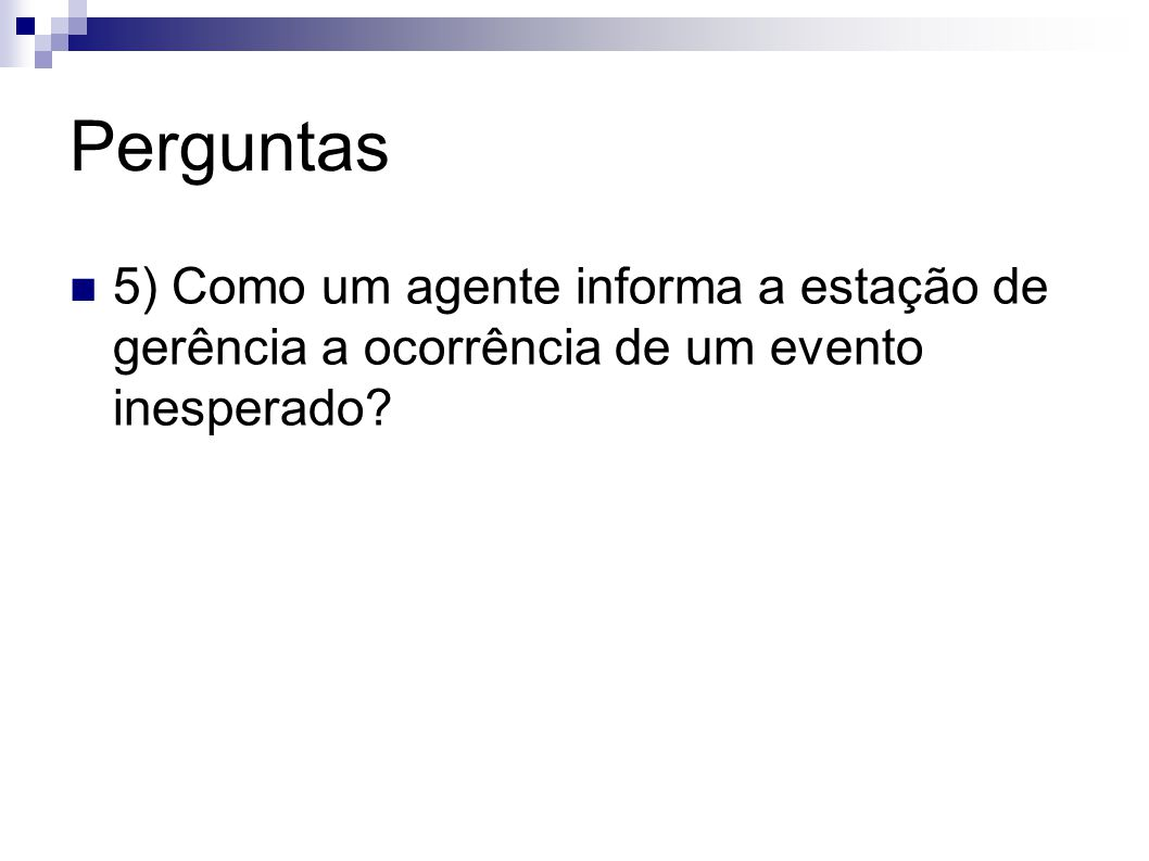 Perguntas 5) Como um agente informa a estação de gerência a ocorrência de um evento inesperado?
