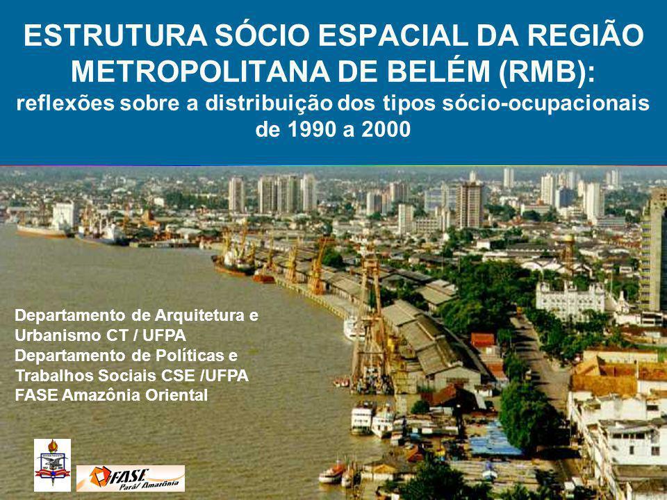 ESTRUTURA SÓCIO ESPACIAL DA REGIÃO METROPOLITANA DE BELÉM (RMB): reflexões sobre a distribuição dos tipos sócio-ocupacionais de 1990 a 2000 Departamen