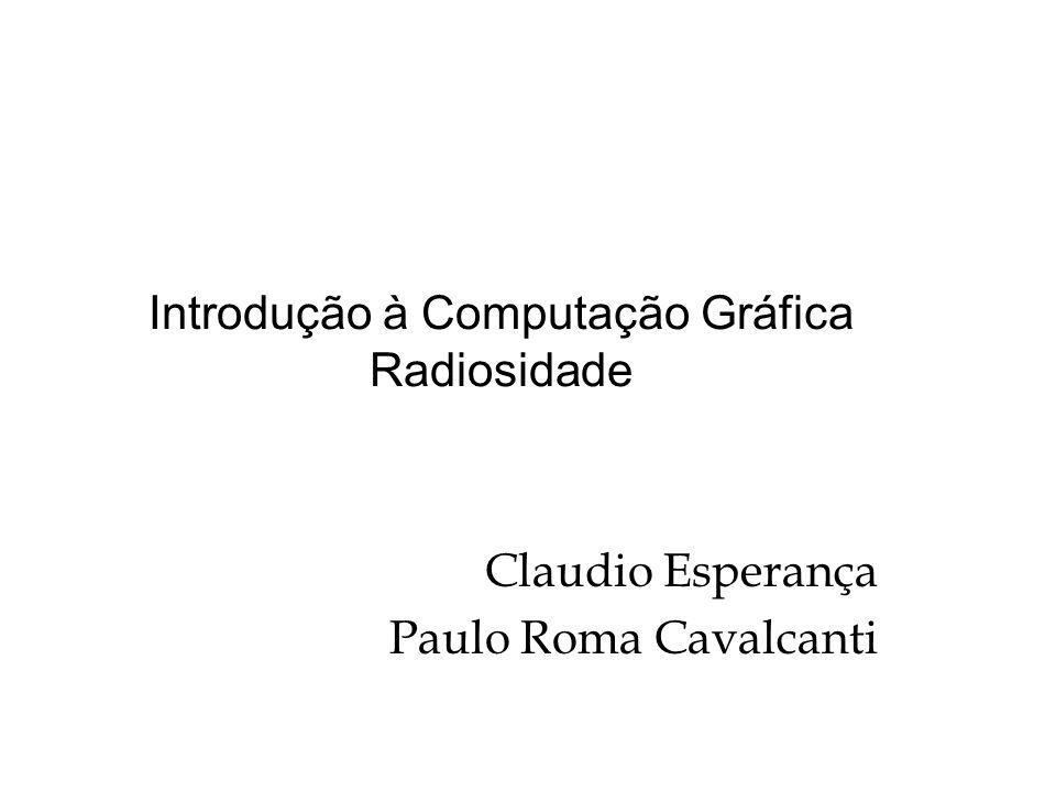 Introdução à Computação Gráfica Radiosidade Claudio Esperança Paulo Roma Cavalcanti