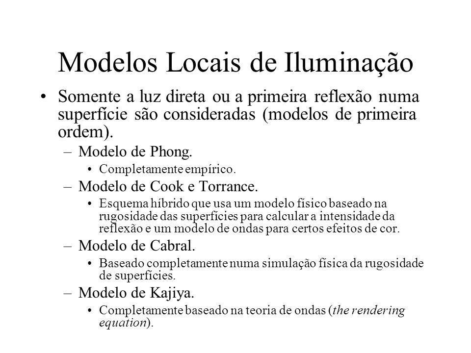 Modelos Locais de Iluminação Somente a luz direta ou a primeira reflexão numa superfície são consideradas (modelos de primeira ordem). –Modelo de Phon