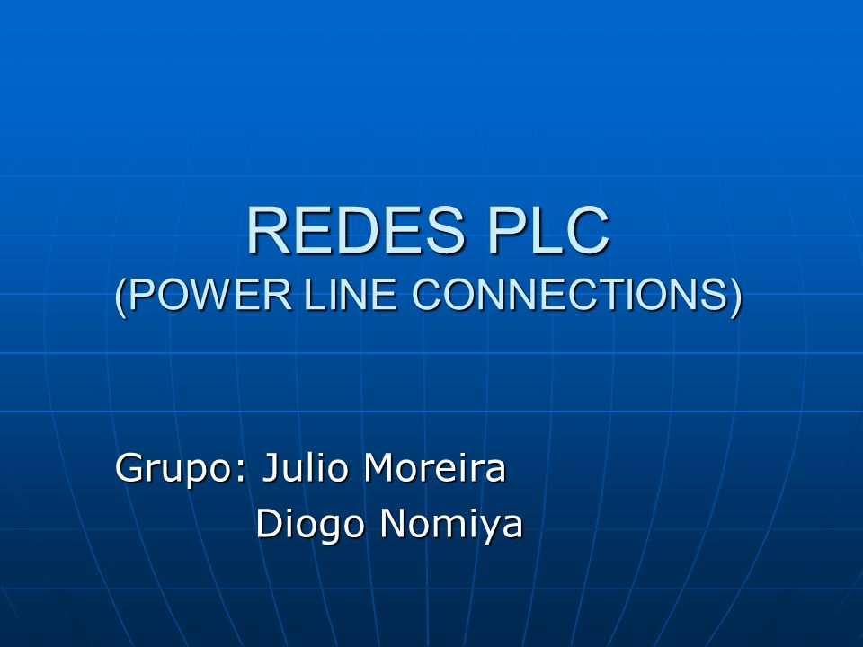 REDES PLC (POWER LINE CONNECTIONS) Grupo: Julio Moreira Diogo Nomiya Diogo Nomiya