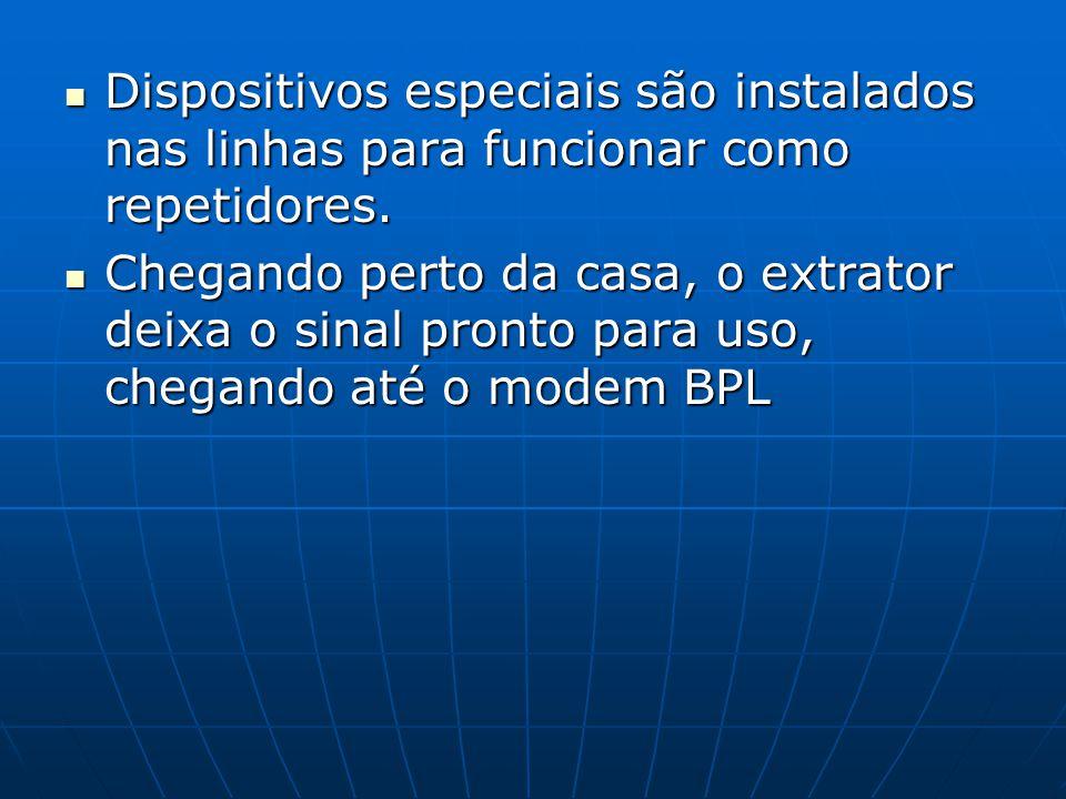 Dispositivos especiais são instalados nas linhas para funcionar como repetidores. Dispositivos especiais são instalados nas linhas para funcionar como