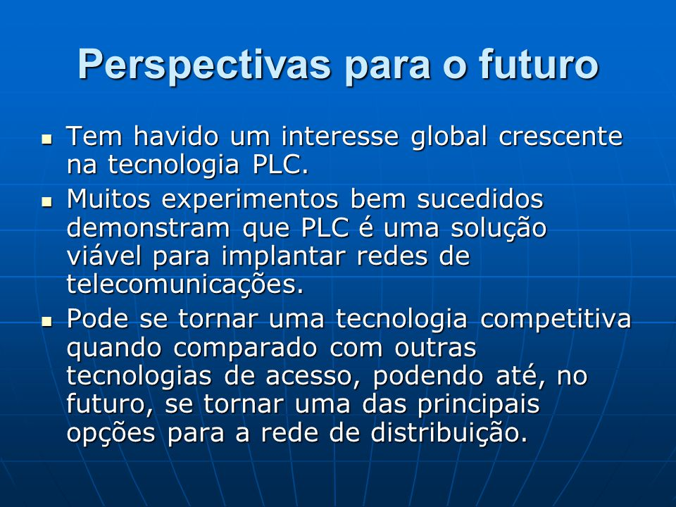 Perspectivas para o futuro Tem havido um interesse global crescente na tecnologia PLC. Tem havido um interesse global crescente na tecnologia PLC. Mui