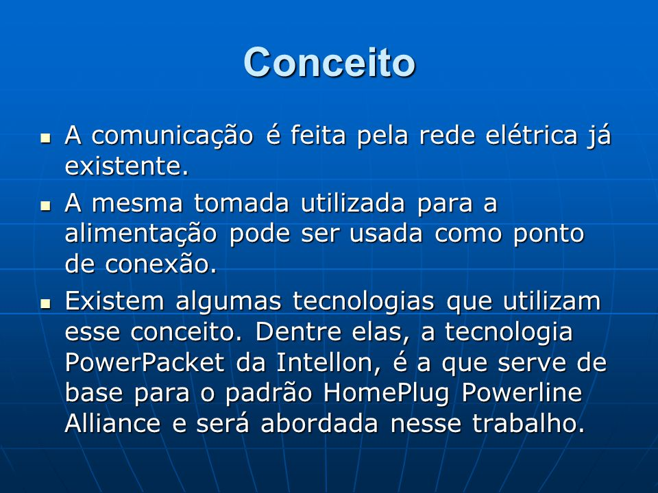 Conceito A comunicação é feita pela rede elétrica já existente. A comunicação é feita pela rede elétrica já existente. A mesma tomada utilizada para a