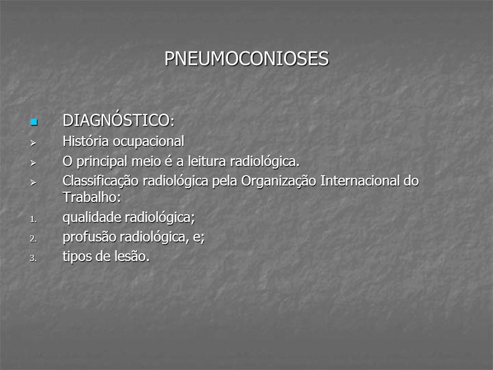 PNEUMOCONIOSES DIAGNÓSTICO : DIAGNÓSTICO : História ocupacional História ocupacional O principal meio é a leitura radiológica. O principal meio é a le