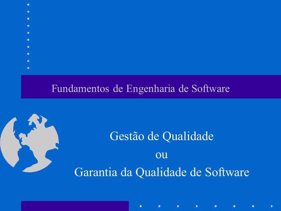 Fundamentos de Engenharia de Software Gestão de Qualidade ou Garantia da Qualidade de Software