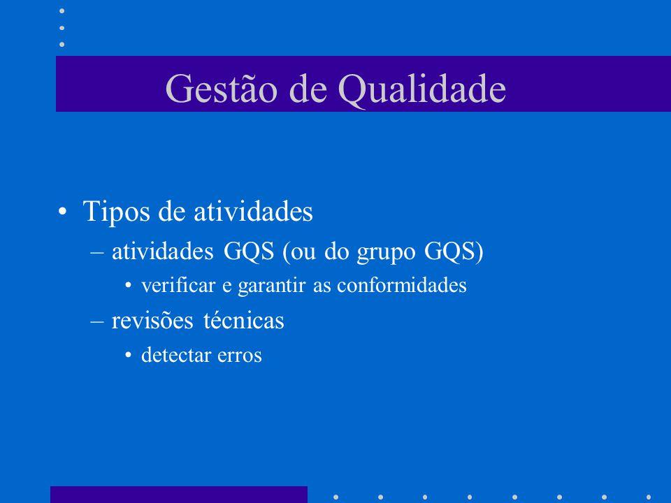 Gestão de Qualidade Tipos de atividades –atividades GQS (ou do grupo GQS) verificar e garantir as conformidades –revisões técnicas detectar erros