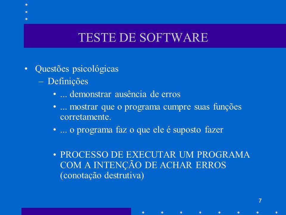 8 TESTE DE SOFTWARE Questões psicológicas –Teste bem (e mal) sucedido) –Impossibilidade (prática) de detetar todos os erros –Problematização da definição:...
