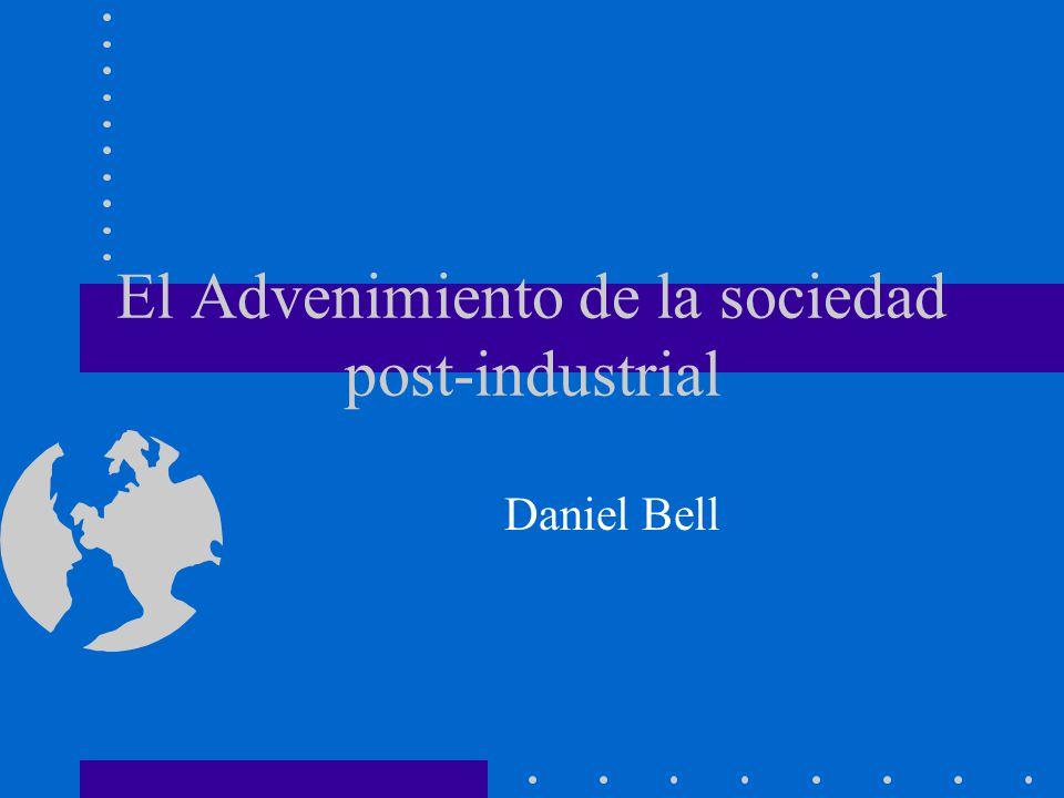 El advenimiento de la sociedade post-industrial (Bell,1991) Divisão da sociedade em 3 partes interdependentes –Princípios centrais são diferentes –Tendência: Distanciamento crescente entre as partes