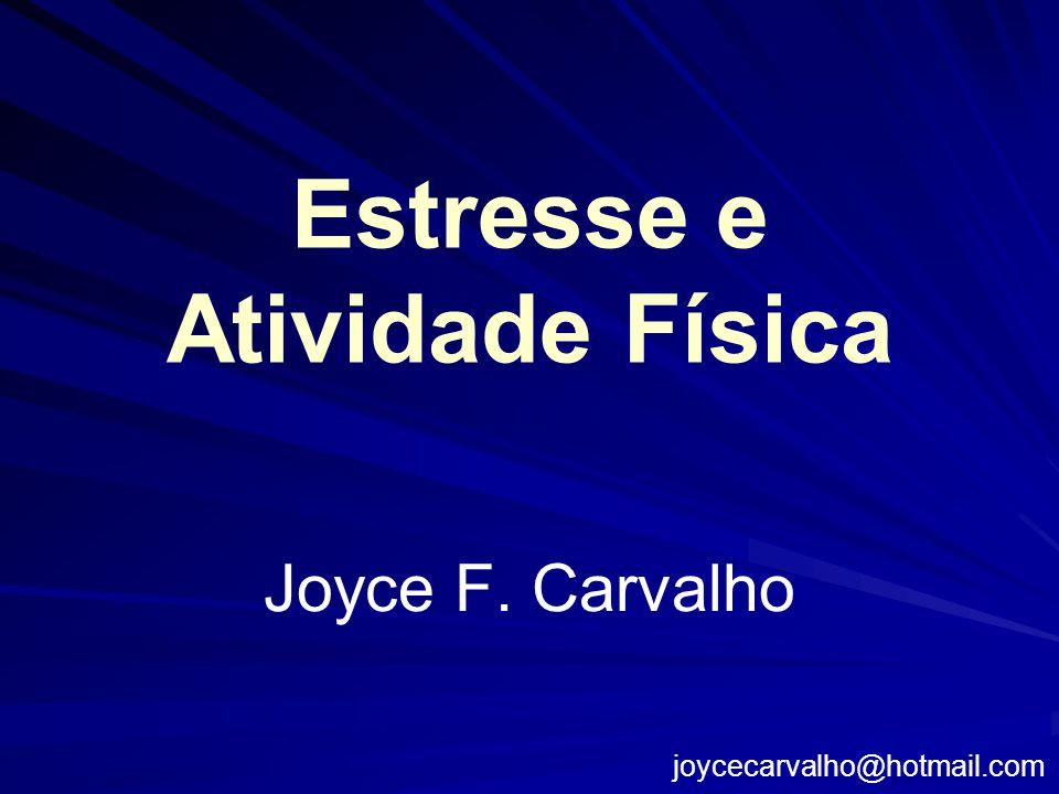 Estresse e Atividade Física Joyce F. Carvalho joycecarvalho@hotmail.com