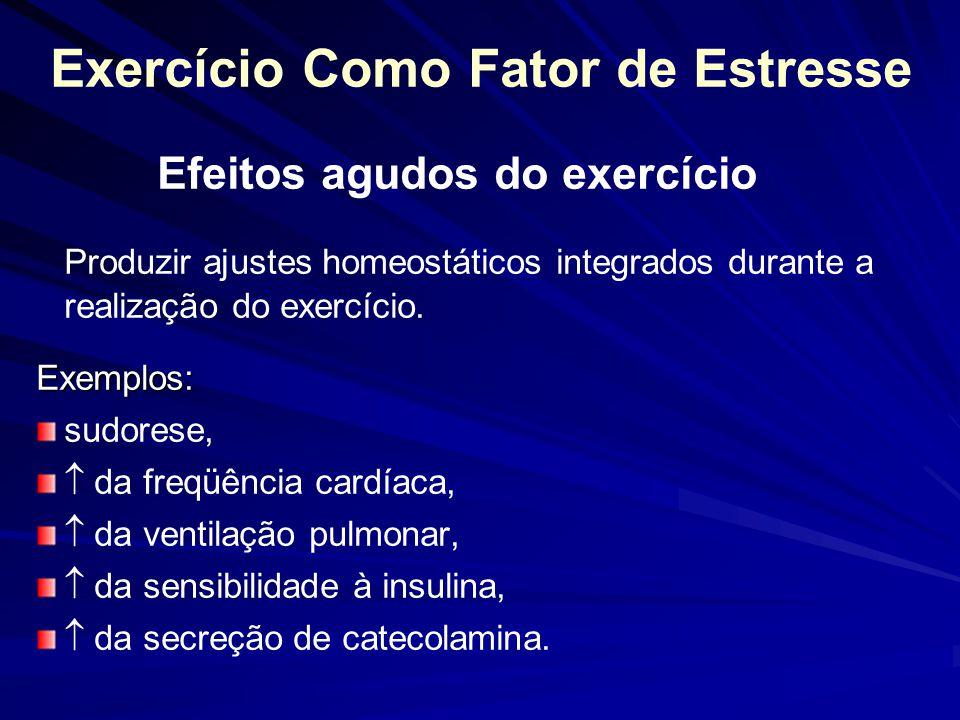Exercício Como Fator de Estresse Efeitos agudos do exercício Produzir ajustes homeostáticos integrados durante a realização do exercício.Exemplos: sud