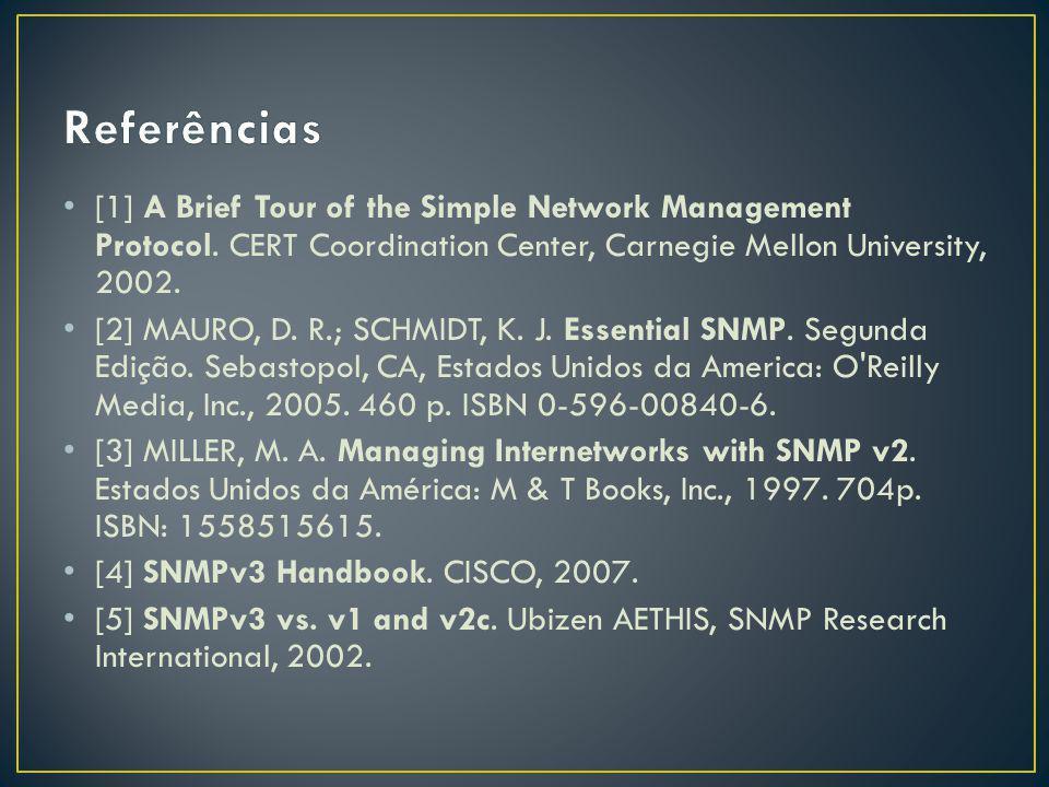 [1] A Brief Tour of the Simple Network Management Protocol. CERT Coordination Center, Carnegie Mellon University, 2002. [2] MAURO, D. R.; SCHMIDT, K.