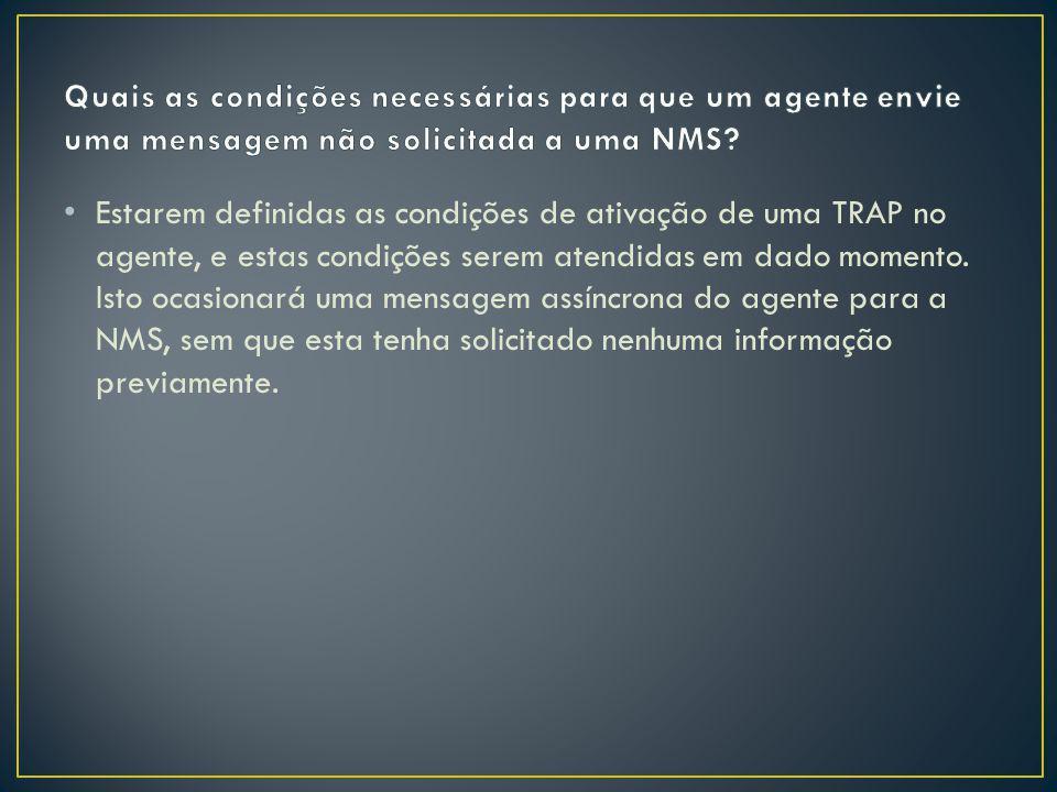Estarem definidas as condições de ativação de uma TRAP no agente, e estas condições serem atendidas em dado momento. Isto ocasionará uma mensagem assí