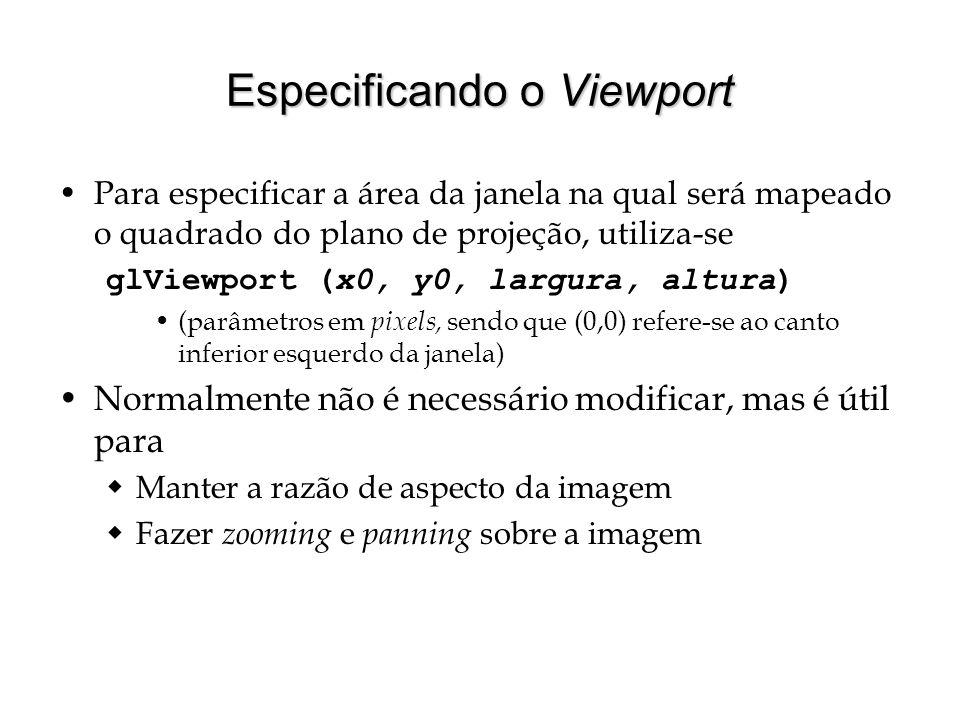 Especificando o Viewport Para especificar a área da janela na qual será mapeado o quadrado do plano de projeção, utiliza-se glViewport (x0, y0, largur