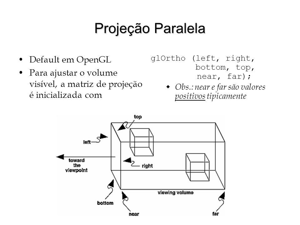 Projeção Paralela Default em OpenGL Para ajustar o volume visível, a matriz de projeção é inicializada com glOrtho (left, right, bottom, top, near, fa
