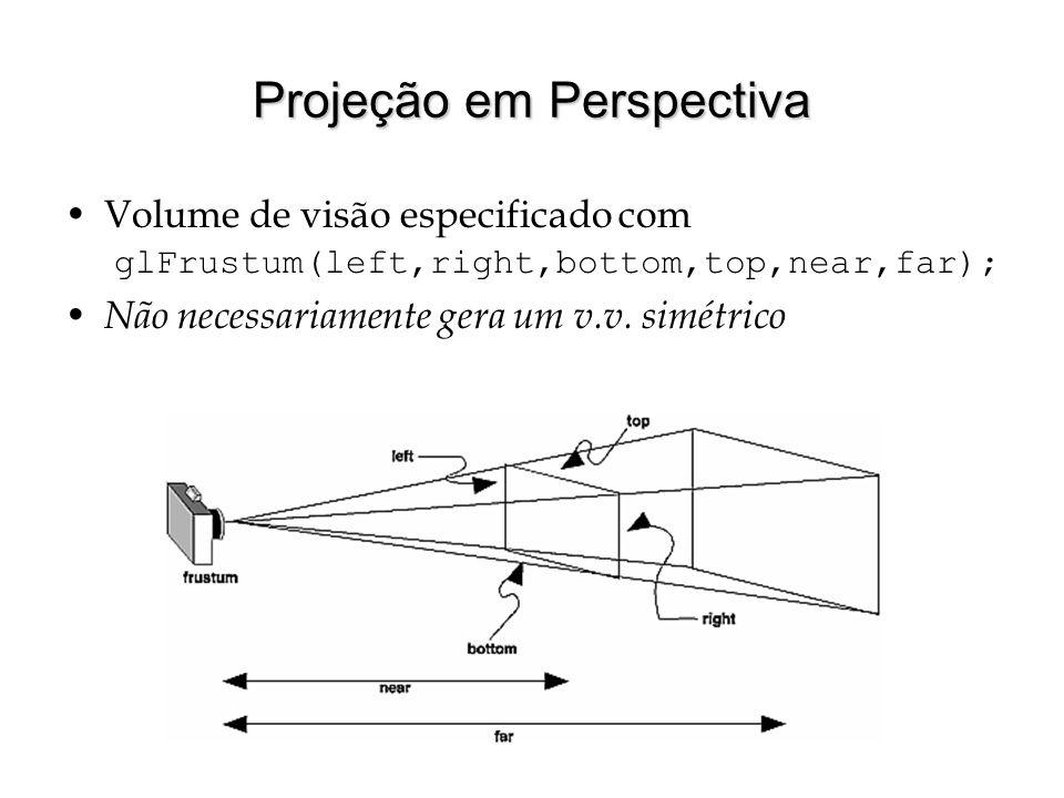 Projeção em Perspectiva Volume de visão especificado com glFrustum(left,right,bottom,top,near,far); Não necessariamente gera um v.v. simétrico