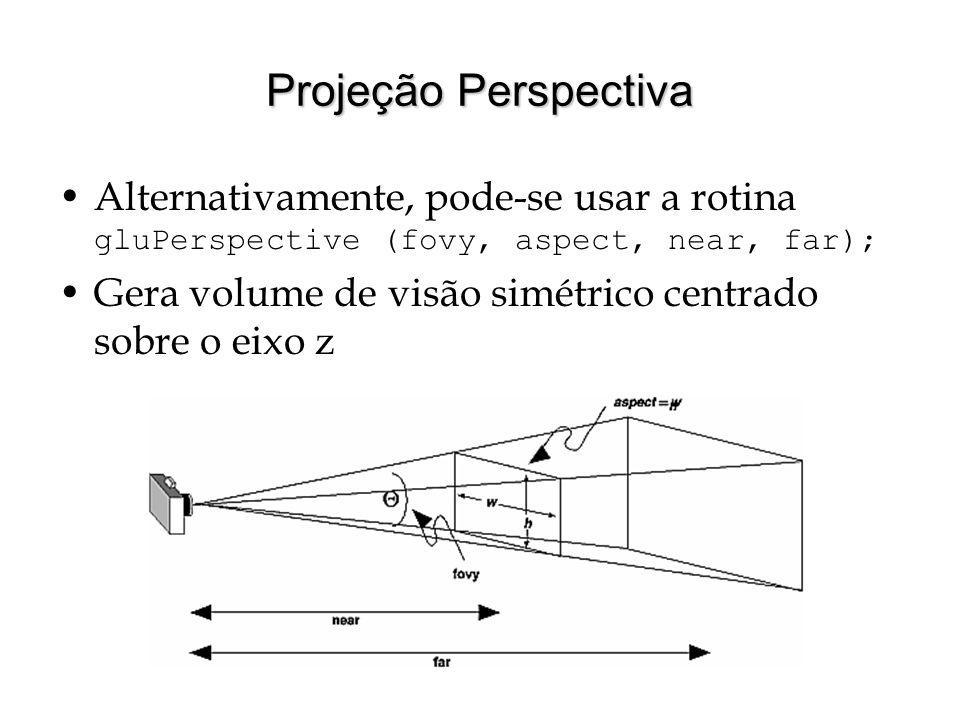Projeção Perspectiva Alternativamente, pode-se usar a rotina gluPerspective (fovy, aspect, near, far); Gera volume de visão simétrico centrado sobre o