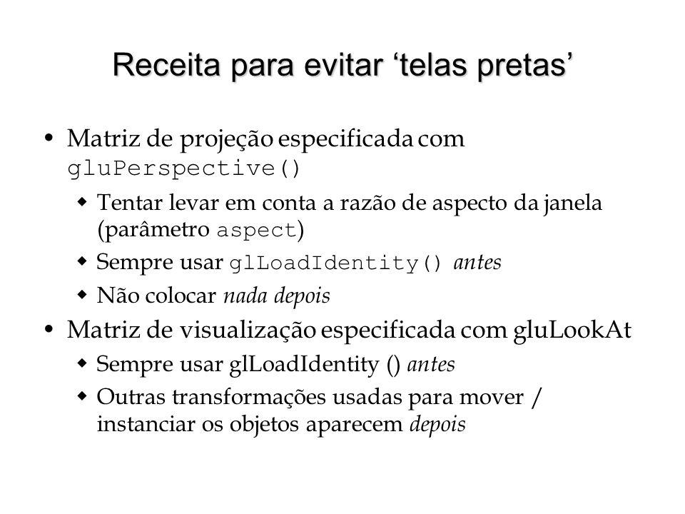 Receita para evitar telas pretas Matriz de projeção especificada com gluPerspective() Tentar levar em conta a razão de aspecto da janela (parâmetro as