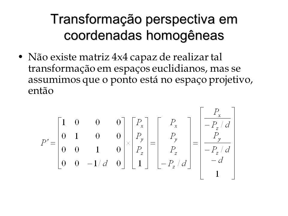 Perspectiva - Sumário Para fazer projeção perspectiva de um ponto P, segue-se os seguintes passos P é levado do espaço euclidiano para o projetivo Trivial – mesmas coordenadas homogêneas P é multiplicado pela matriz de transformação perspectiva resultando em P P é levado novamente ao espaço euclidiano Operação de divisão perspectiva
