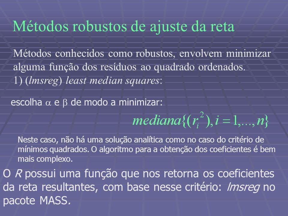 Métodos robustos de ajuste da reta Métodos conhecidos como robustos, envolvem minimizar alguma função dos resíduos ao quadrado ordenados. 1) (lmsreg)