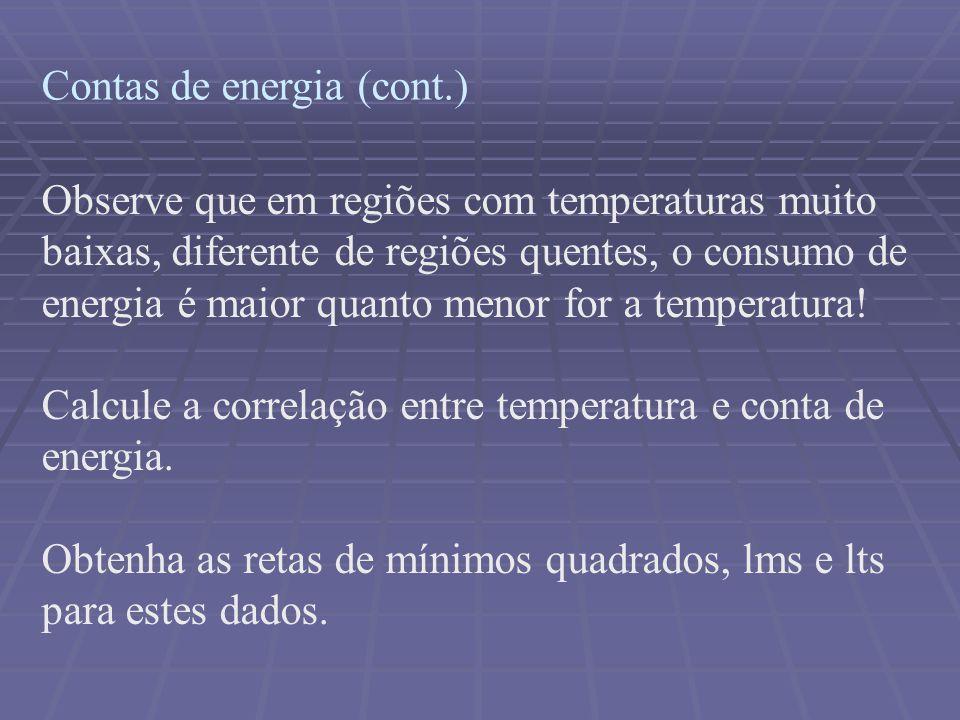 Contas de energia (cont.) Observe que em regiões com temperaturas muito baixas, diferente de regiões quentes, o consumo de energia é maior quanto menor for a temperatura.