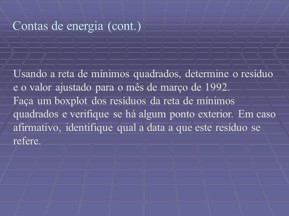 Contas de energia (cont.) Usando a reta de mínimos quadrados, determine o resíduo e o valor ajustado para o mês de março de 1992. Faça um boxplot dos