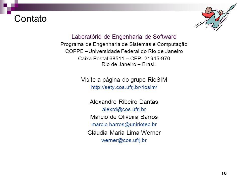 16 Contato Laboratório de Engenharia de Software Programa de Engenharia de Sistemas e Computação COPPE –Universidade Federal do Rio de Janeiro Caixa P