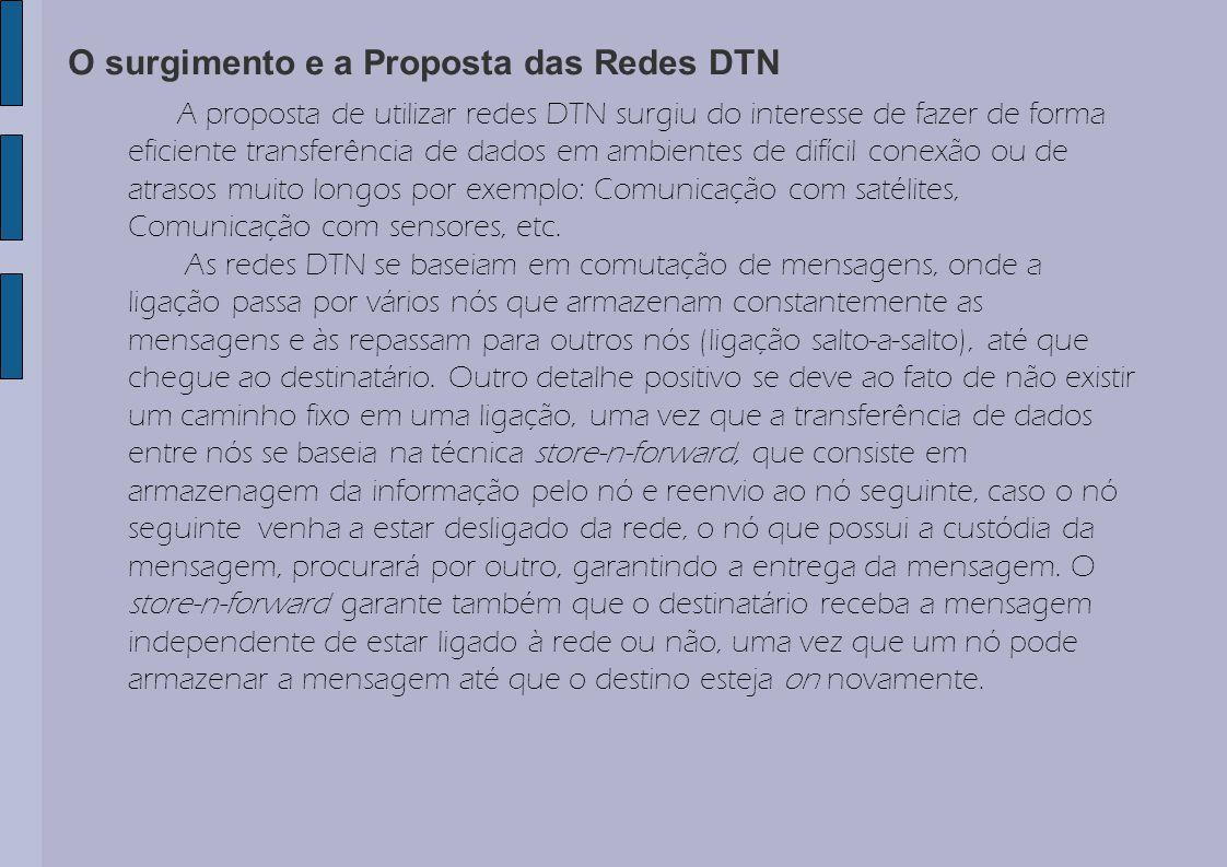 O surgimento e a Proposta das Redes DTN A proposta de utilizar redes DTN surgiu do interesse de fazer de forma eficiente transferência de dados em amb