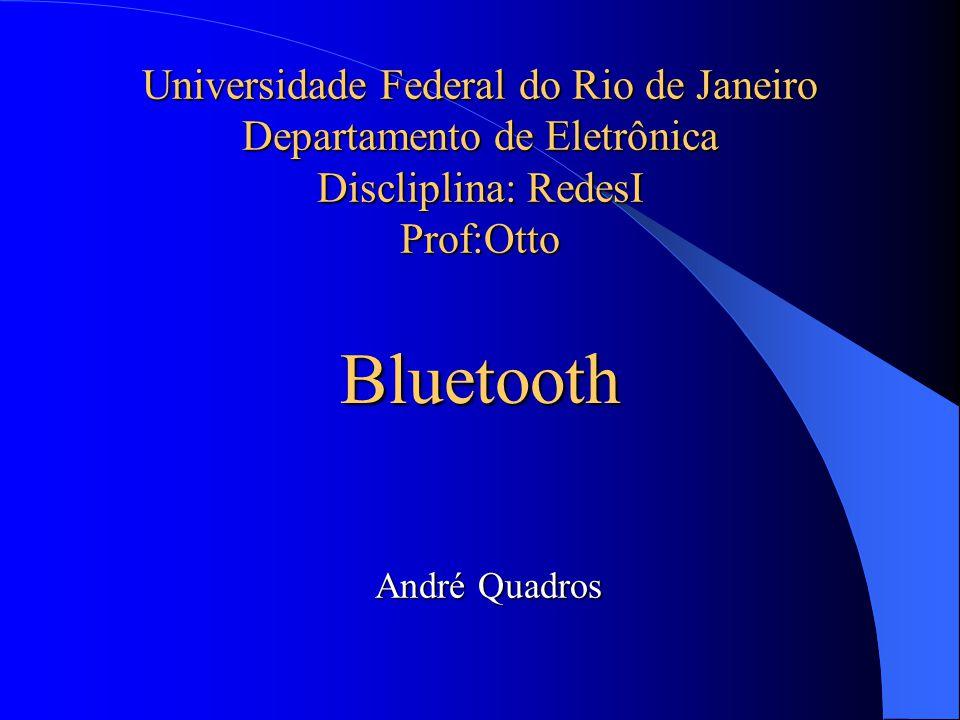 Universidade Federal do Rio de Janeiro Departamento de Eletrônica Discliplina: RedesI Prof:Otto Bluetooth André Quadros