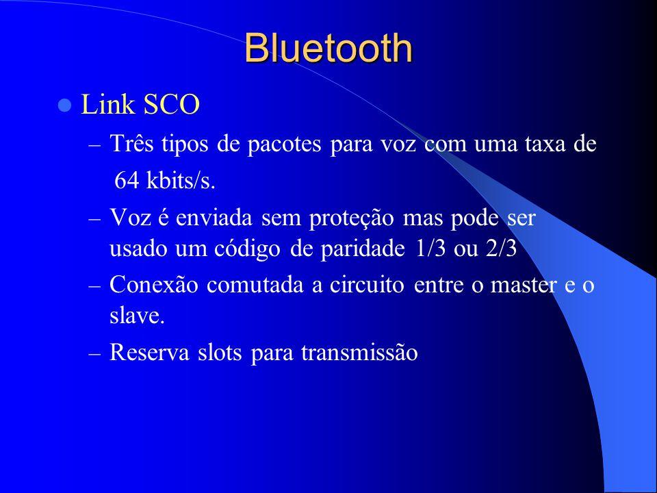 Bluetooth Link SCO – Três tipos de pacotes para voz com uma taxa de 64 kbits/s. – Voz é enviada sem proteção mas pode ser usado um código de paridade