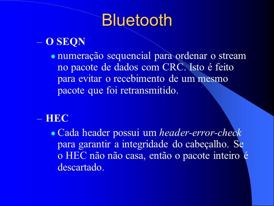 Bluetooth – O SEQN numeração sequencial para ordenar o stream no pacote de dados com CRC. Isto é feito para evitar o recebimento de um mesmo pacote qu