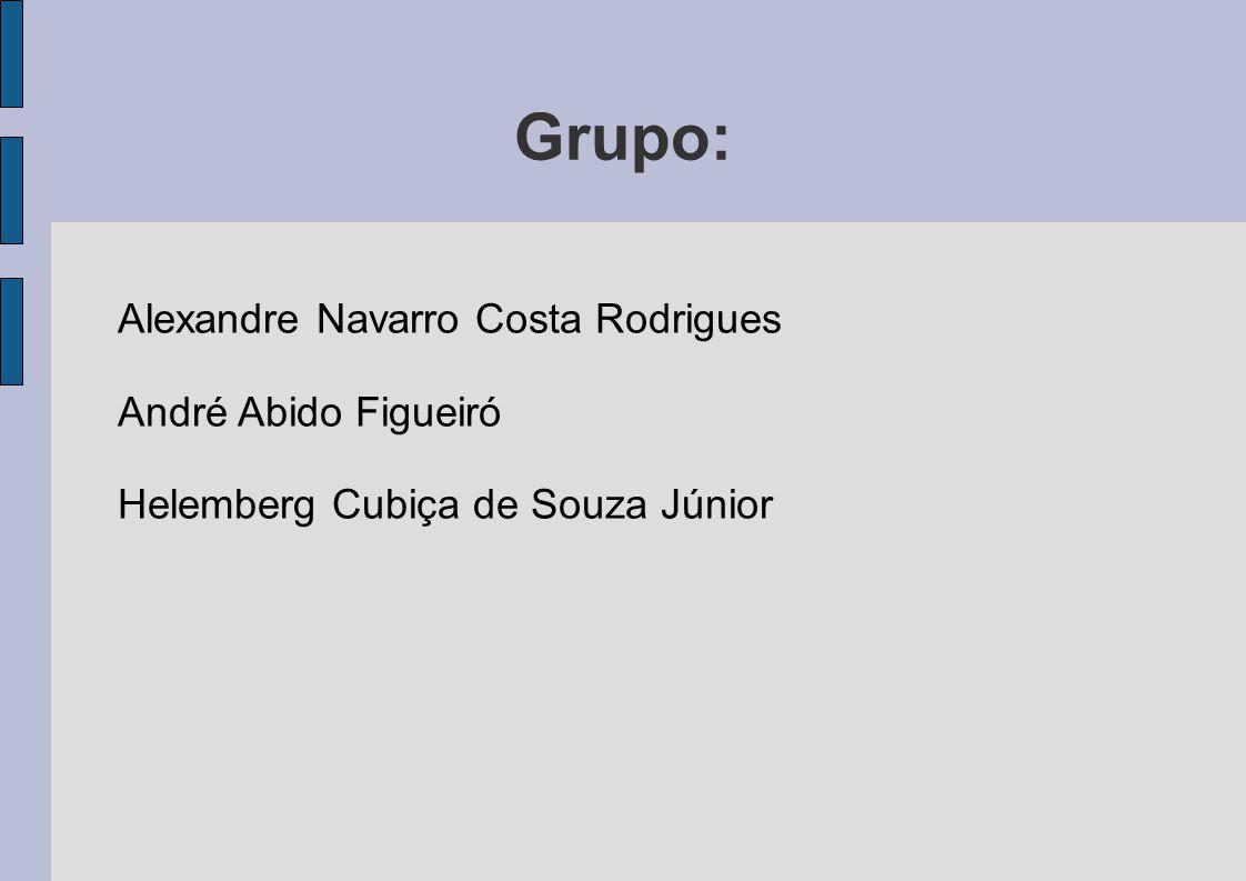 Grupo: Alexandre Navarro Costa Rodrigues André Abido Figueiró Helemberg Cubiça de Souza Júnior