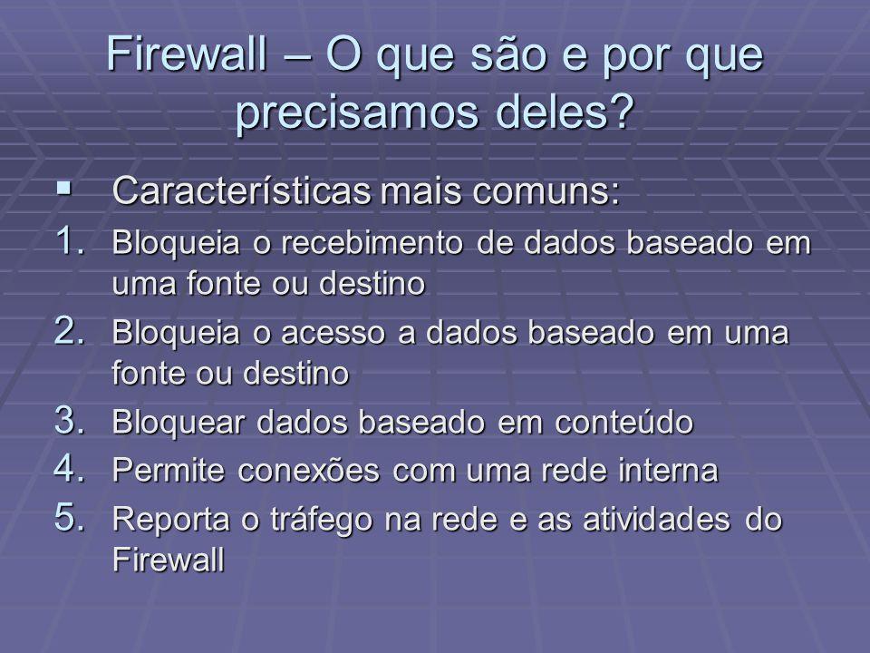 Firewall – O que são e por que precisamos deles? Características mais comuns: Características mais comuns: 1. Bloqueia o recebimento de dados baseado