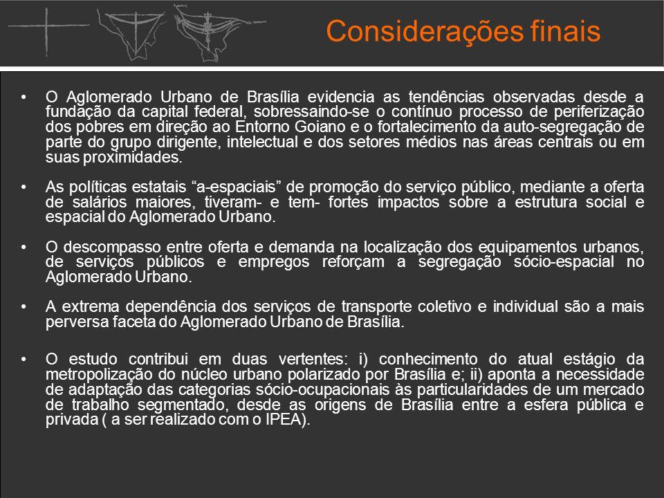 O Aglomerado Urbano de Brasília evidencia as tendências observadas desde a fundação da capital federal, sobressaindo-se o contínuo processo de periferização dos pobres em direção ao Entorno Goiano e o fortalecimento da auto-segregação de parte do grupo dirigente, intelectual e dos setores médios nas áreas centrais ou em suas proximidades.