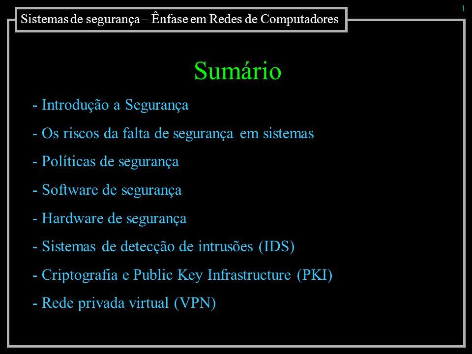 Sistemas de segurança – Ênfase em Redes de Computadores 1 Sumário - Introdução a Segurança - Os riscos da falta de segurança em sistemas - Políticas d