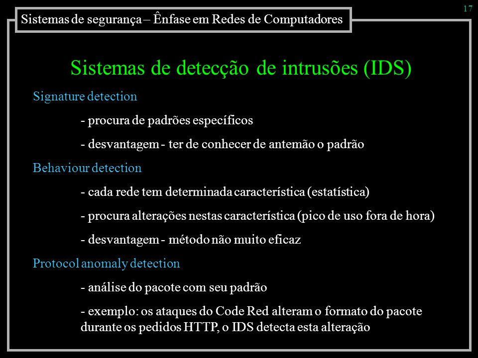 Sistemas de segurança – Ênfase em Redes de Computadores 17 Sistemas de detecção de intrusões (IDS) Signature detection - procura de padrões específico