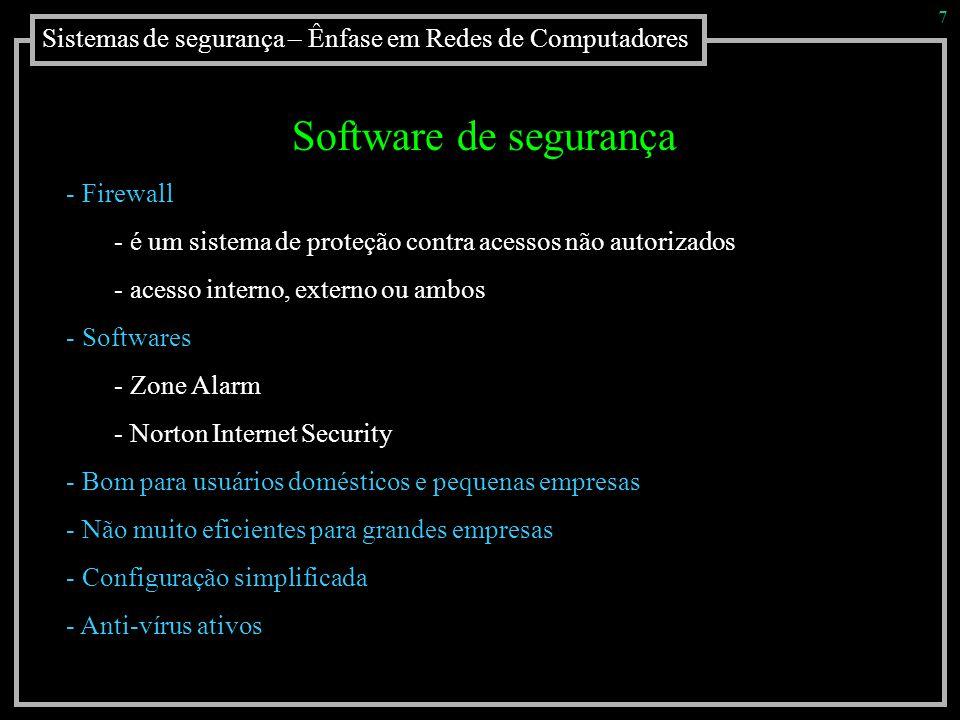 Sistemas de segurança – Ênfase em Redes de Computadores 8 Software de segurança - Sistemas Open Source (GNU Linux / Free BSD) - grande eficiência - mínimos requisitos de hardware - maior controle do que acontece em seu interior - grande comunidade de auxilio - larga experiência na área de segurança - maleabilidade das configurações - Pontos negativos - difícil configuração - mão de obra especializada - investimento em treinamento