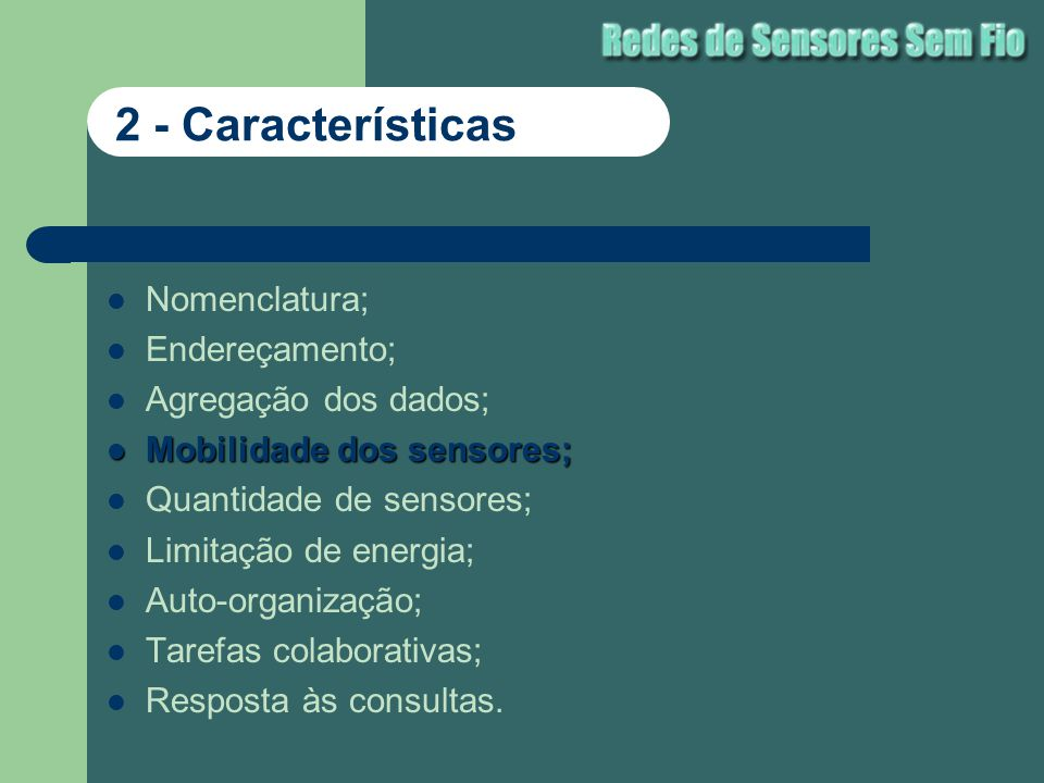 Nomenclatura; Endereçamento; Agregação dos dados; Mobilidade dos sensores; Mobilidade dos sensores; Quantidade de sensores; Limitação de energia; Auto