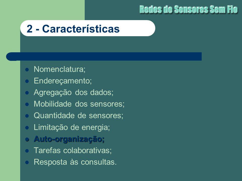 Nomenclatura; Endereçamento; Agregação dos dados; Mobilidade dos sensores; Quantidade de sensores; Limitação de energia; Auto-organização; Auto-organi