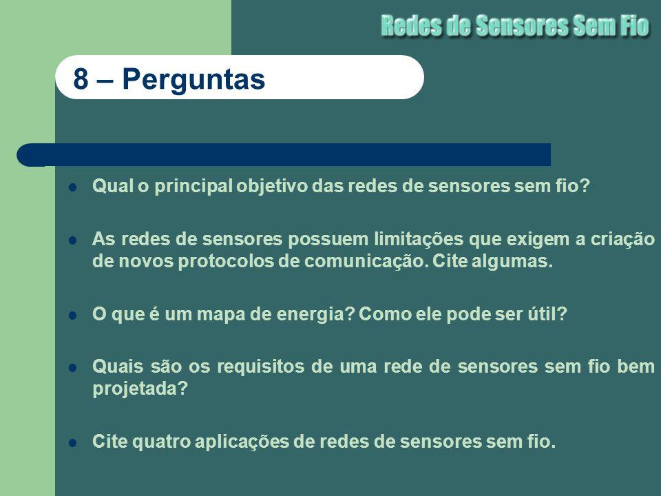 Qual o principal objetivo das redes de sensores sem fio? As redes de sensores possuem limitações que exigem a criação de novos protocolos de comunicaç