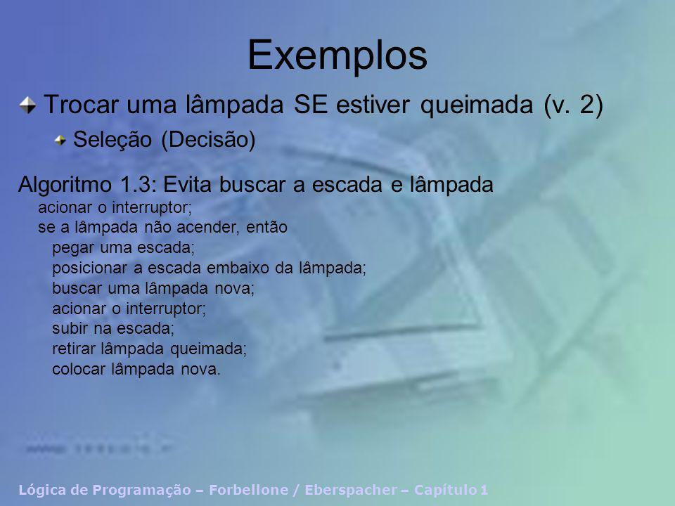 Lógica de Programação – Forbellone / Eberspacher – Capítulo 1 Exemplos Trocar uma lâmpada SE estiver queimada (v.
