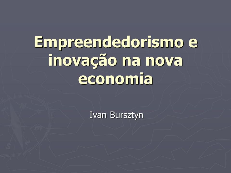 Empreendedorismo e inovação na nova economia Ivan Bursztyn