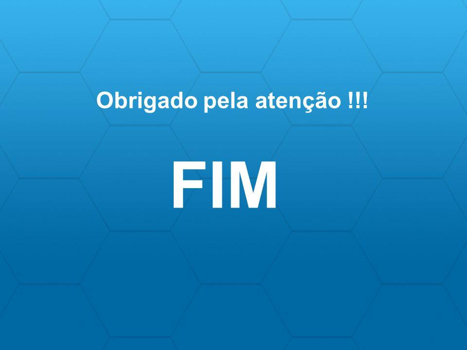 FIM Obrigado pela atenção !!!