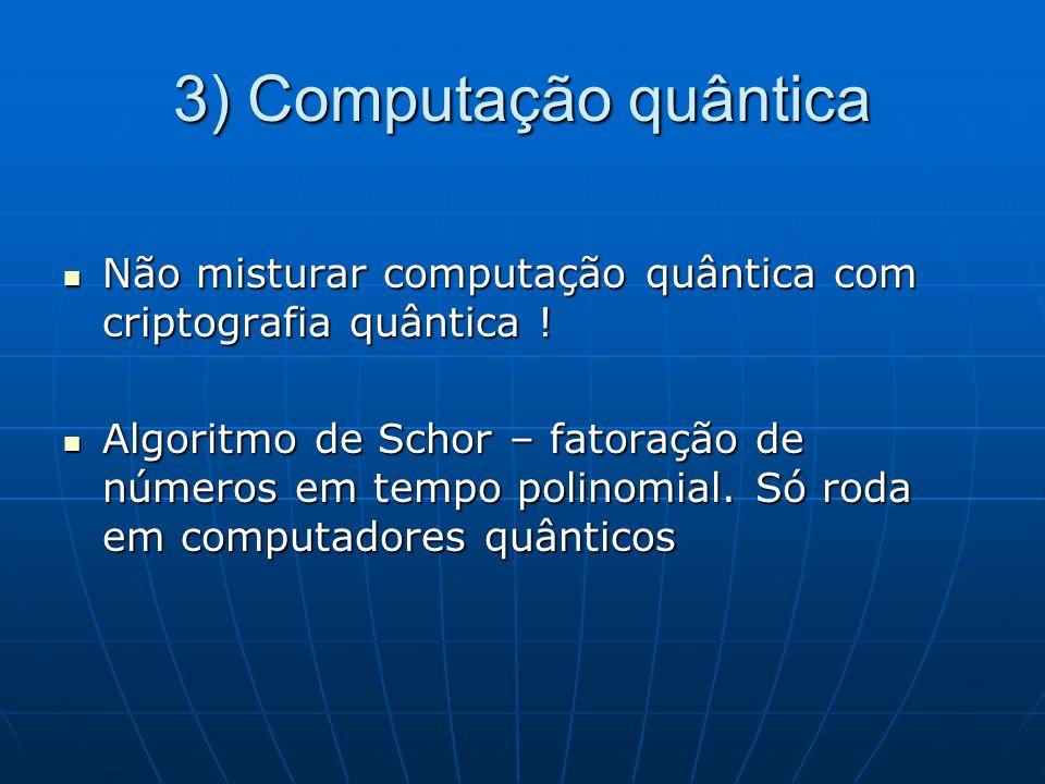 3) Computação quântica Não misturar computação quântica com criptografia quântica ! Não misturar computação quântica com criptografia quântica ! Algor