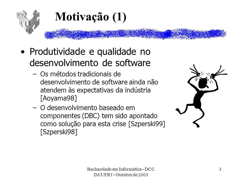 Bacharelado em Informática - DCC IM/UFRJ - Outubro de 2003 14 Comparação (2) CatalysisUML Components Análise de RequisitosCasos de uso, rascunho de interface, glossário e ações.