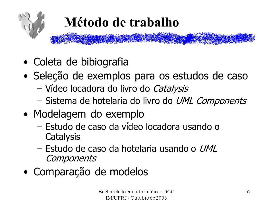 Bacharelado em Informática - DCC IM/UFRJ - Outubro de 2003 6 Método de trabalho Coleta de bibiografia Seleção de exemplos para os estudos de caso –Víd