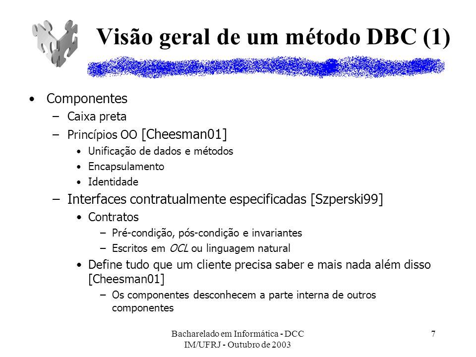 Bacharelado em Informática - DCC IM/UFRJ - Outubro de 2003 7 Visão geral de um método DBC (1) Componentes –Caixa preta –Princípios OO [Cheesman01] Uni