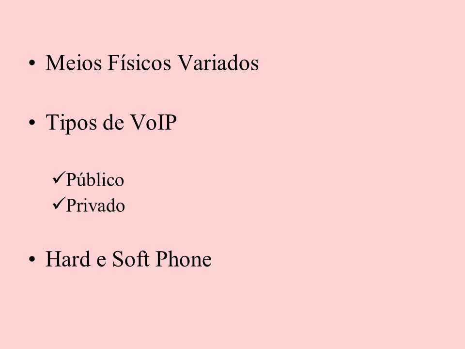 Meios Físicos Variados Tipos de VoIP Público Privado Hard e Soft Phone